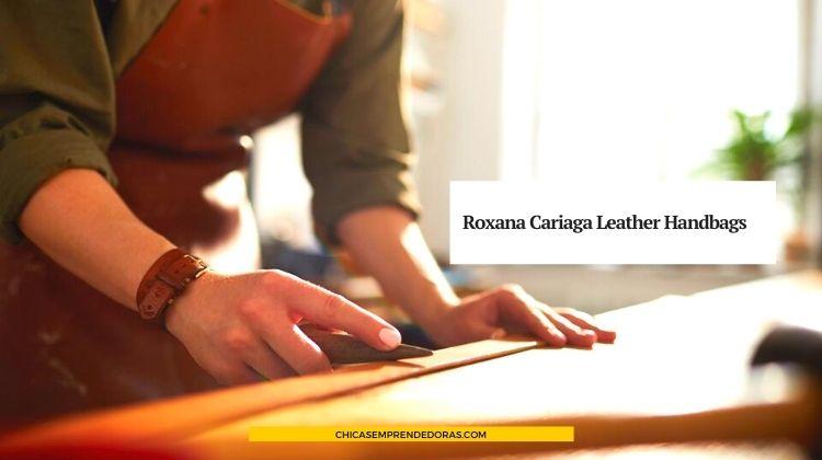 Roxana Cariaga Leather Handbags: Carteras de Cuero
