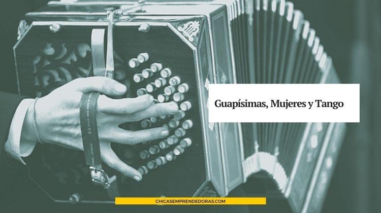 Guapísimas, Mujeres y Tango: Amantes de la Música y el Tango