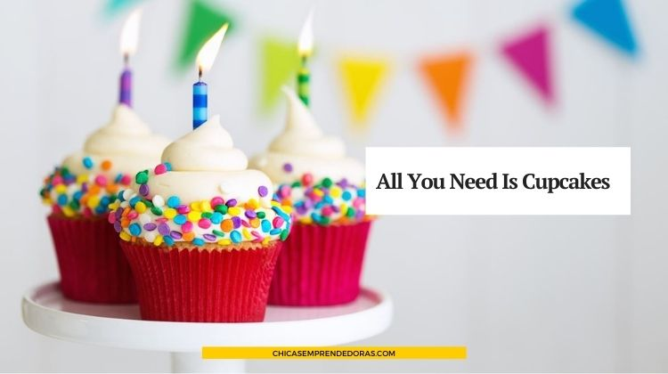 All You Need is Cupcakes: Pequeñas Tortitas a Gusto del Cliente