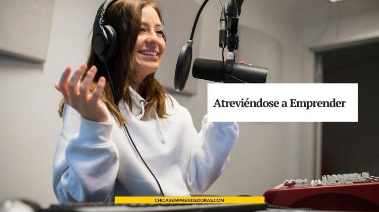 Mujeres Atreviéndose a Emprender: Programa de Radio con Recursos para Emprendedoras