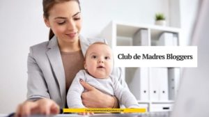 Club de las Madres Bloggers: Blogs Escritos por Madres