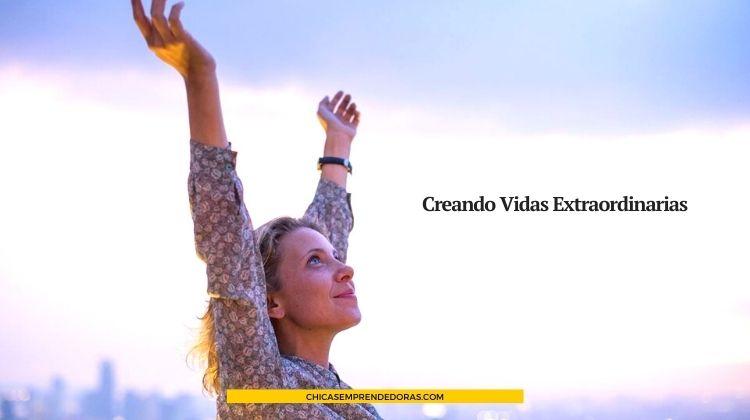 Creando Vidas Extraordinarias - Semillas de Éxito y Prosperidad