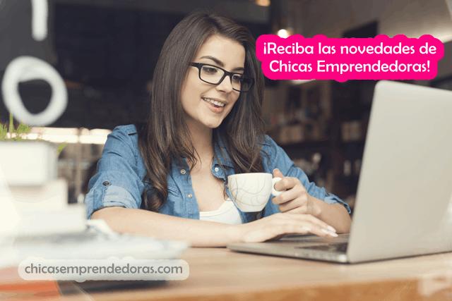 ¡Suscribirse GRATIS a las Novedades de ChicasEmprendedoras.com!