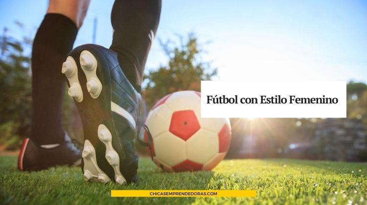 Fútbol con Estilo Femenino